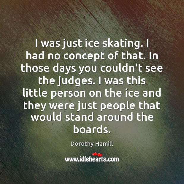 I was just ice skating. I had no concept of that. In Image