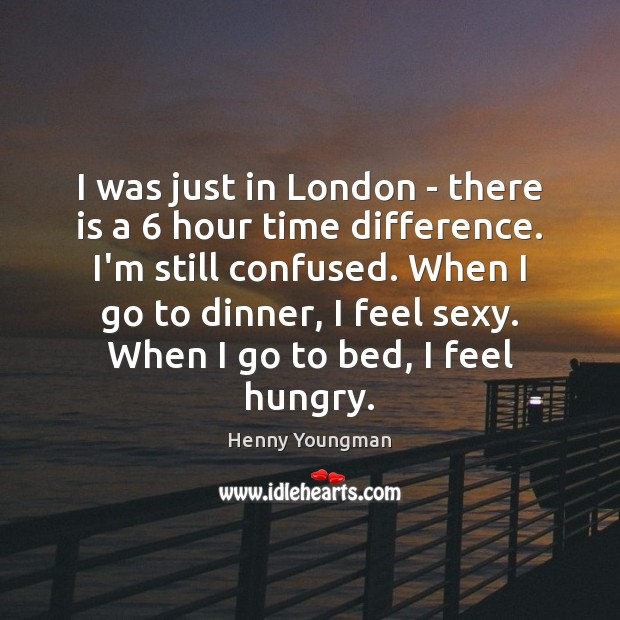 I was just in London – there is a 6 hour time difference. Image