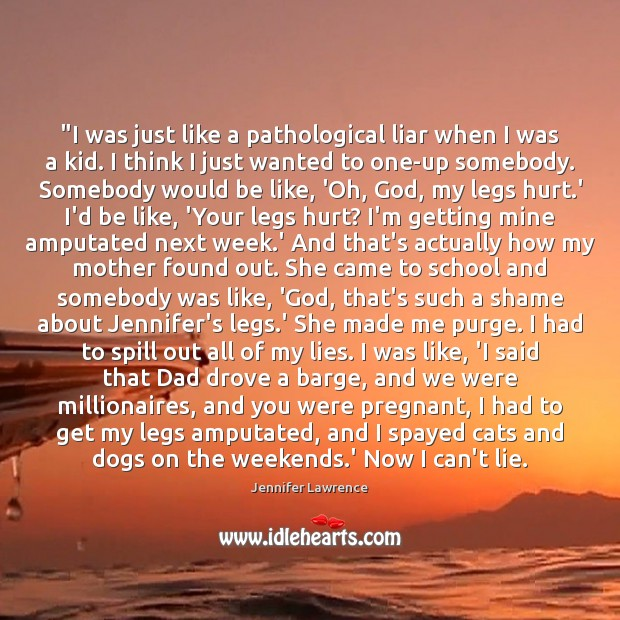 """""""I was just like a pathological liar when I was a kid. Image"""