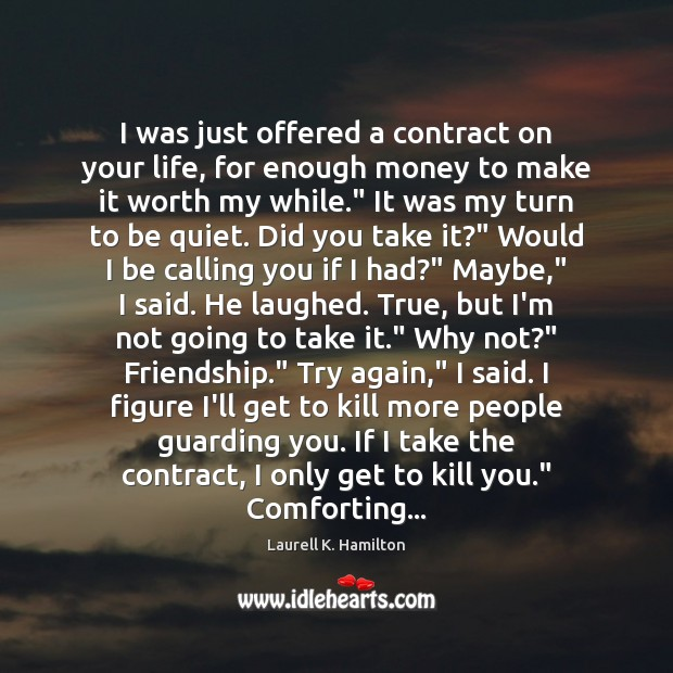 I was just offered a contract on your life, for enough money Try Again Quotes Image