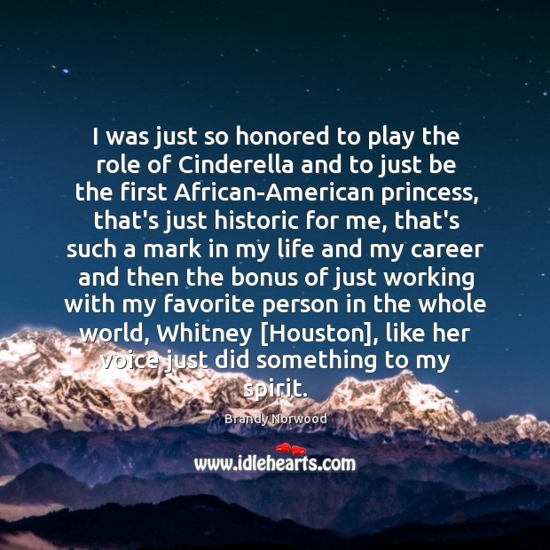 I was just so honored to play the role of Cinderella and Brandy Norwood Picture Quote
