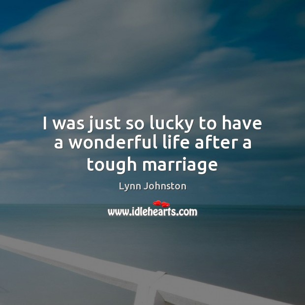 I was just so lucky to have a wonderful life after a tough marriage Image
