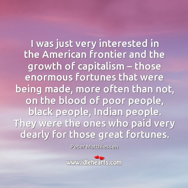 I was just very interested in the american frontier and the growth of capitalism Image