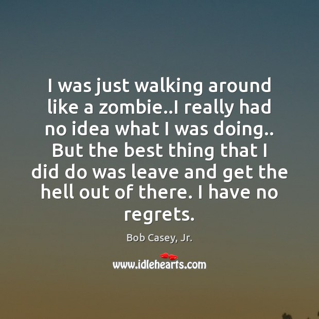 Image, I was just walking around like a zombie..I really had no