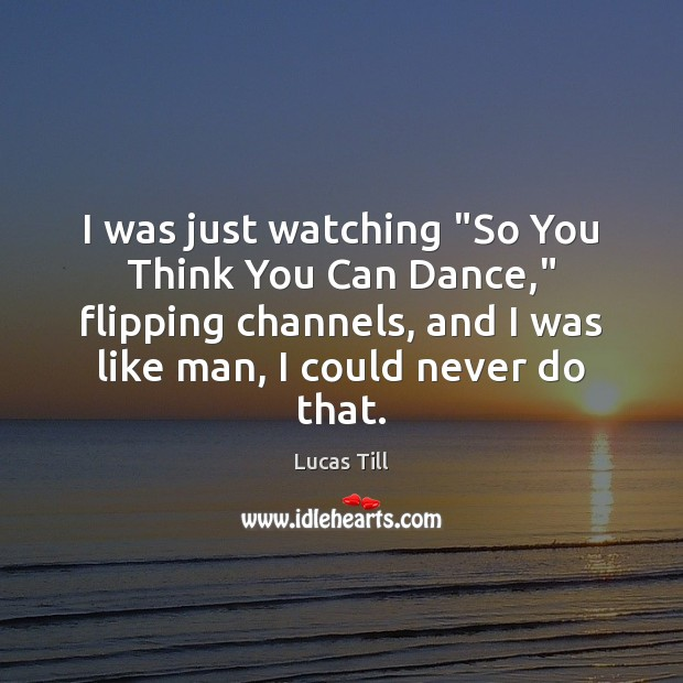 """I was just watching """"So You Think You Can Dance,"""" flipping channels, Image"""