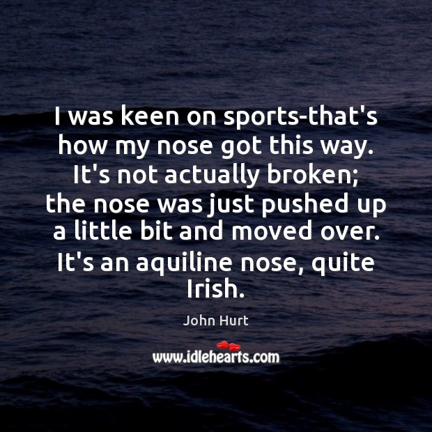 Image, I was keen on sports-that's how my nose got this way. It's