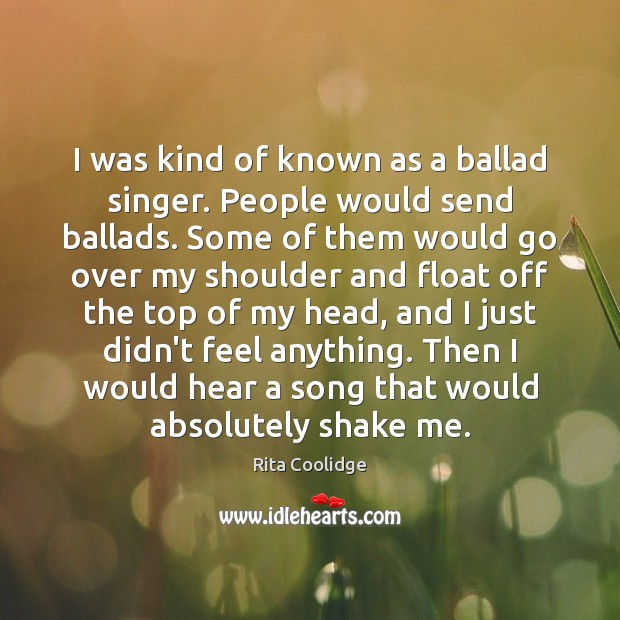 Image, I was kind of known as a ballad singer. People would send