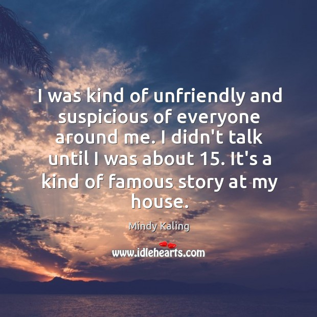 I was kind of unfriendly and suspicious of everyone around me. I Image