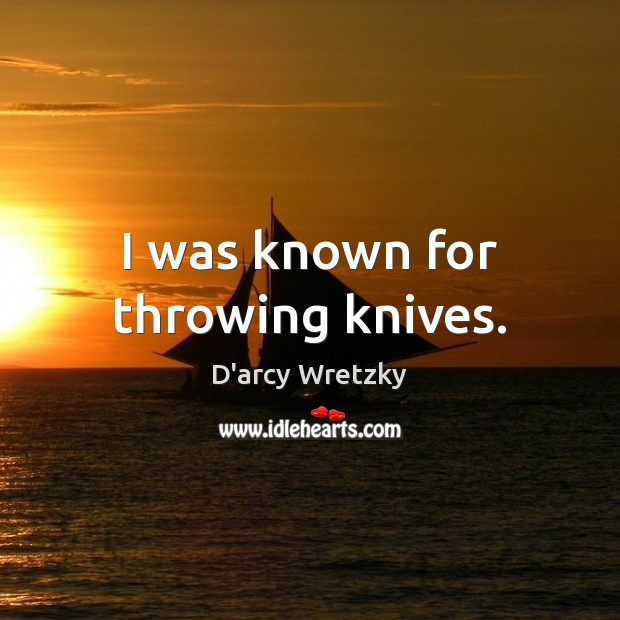 I was known for throwing knives. Image