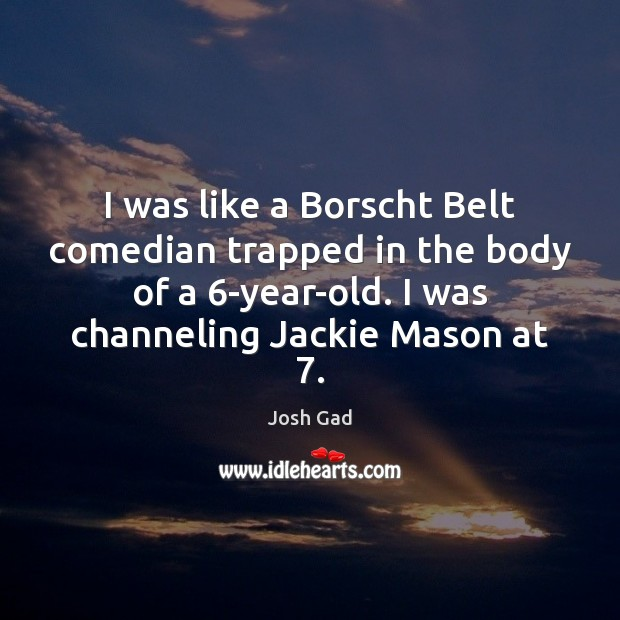 I was like a Borscht Belt comedian trapped in the body of Image