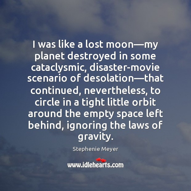 I was like a lost moon―my planet destroyed in some cataclysmic, Image