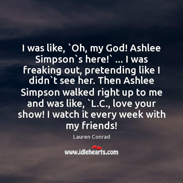Image, I was like, `Oh, my God! Ashlee Simpson`s here!` … I was