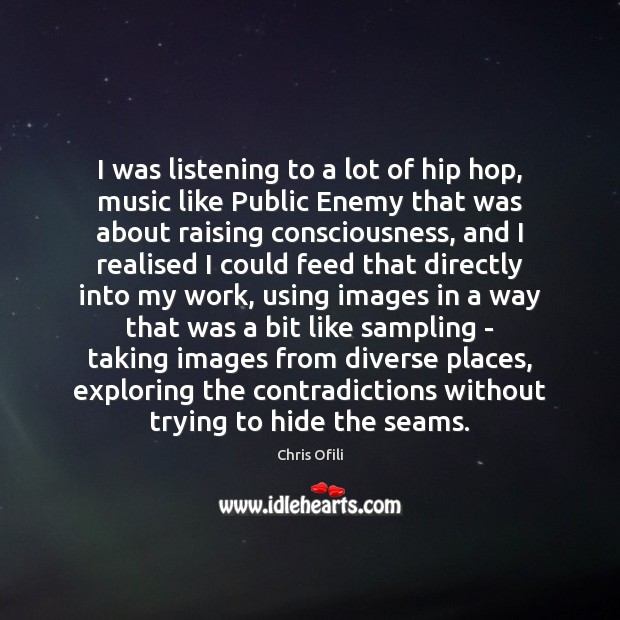 Image, I was listening to a lot of hip hop, music like Public