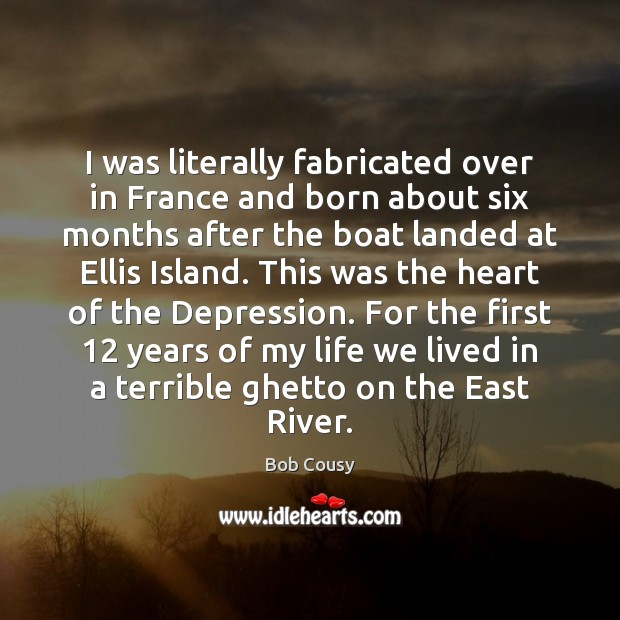 Image, I was literally fabricated over in France and born about six months