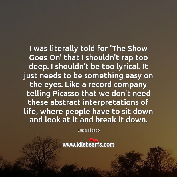 I was literally told for 'The Show Goes On' that I shouldn't Image