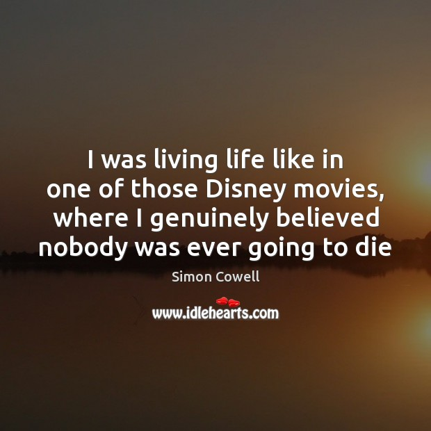 Simon Cowell Picture Quote image saying: I was living life like in one of those Disney movies, where