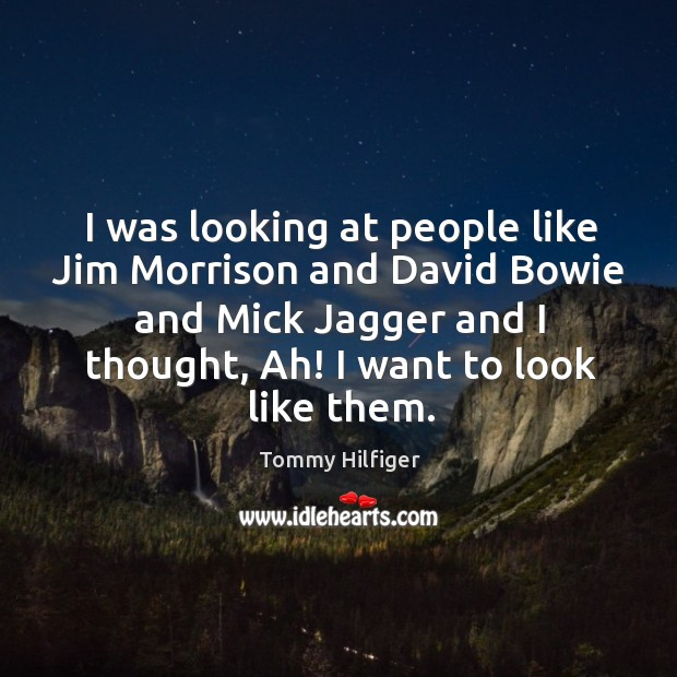 I was looking at people like jim morrison and david bowie and mick jagger and I thought, ah! Image