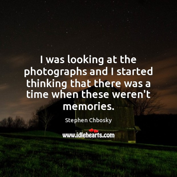 I was looking at the photographs and I started thinking that there Image