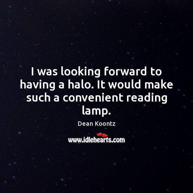I was looking forward to having a halo. It would make such a convenient reading lamp. Image