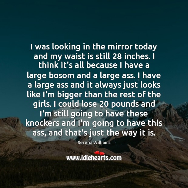 I was looking in the mirror today and my waist is still 28 Serena Williams Picture Quote