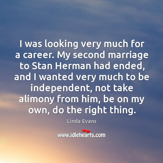 I was looking very much for a career. My second marriage to stan herman had ended Image