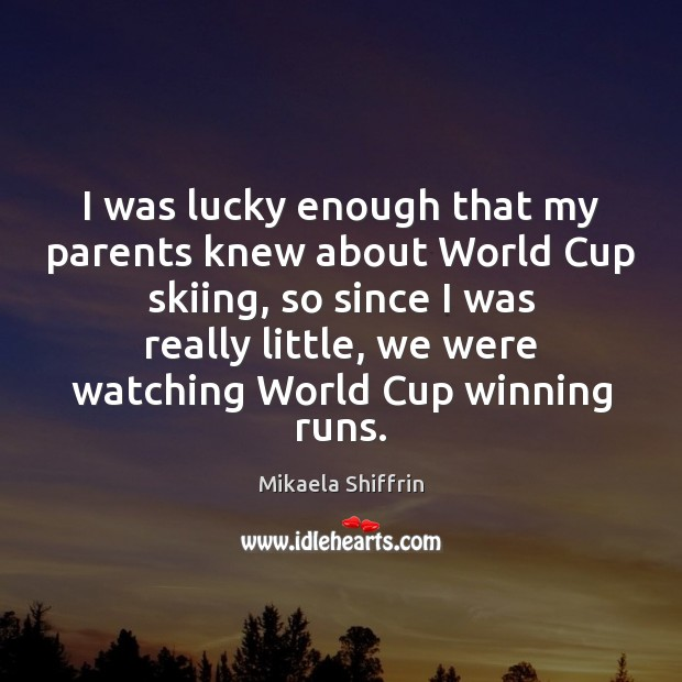 I was lucky enough that my parents knew about World Cup skiing, Image
