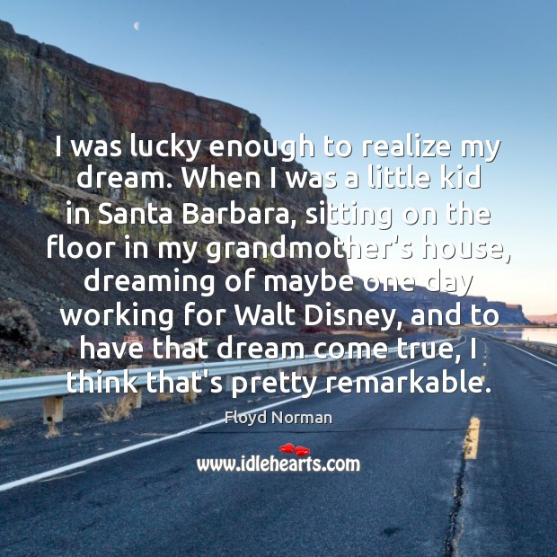 I was lucky enough to realize my dream. When I was a Image