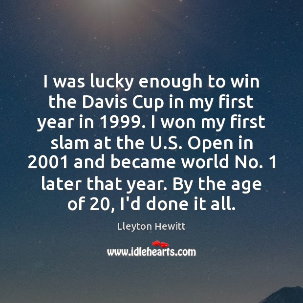 Image, I was lucky enough to win the Davis Cup in my first