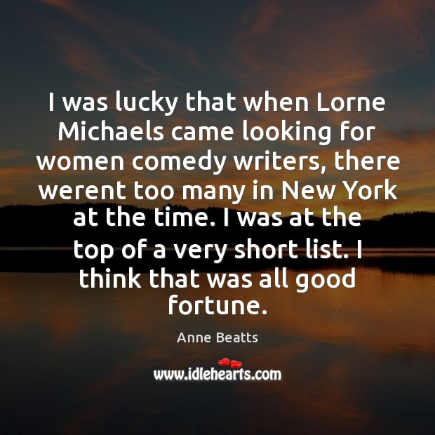 Image, I was lucky that when Lorne Michaels came looking for women comedy