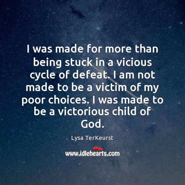 I was made for more than being stuck in a vicious cycle Lysa TerKeurst Picture Quote
