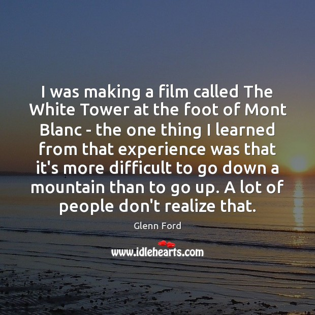I was making a film called The White Tower at the foot Glenn Ford Picture Quote