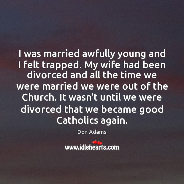 I was married awfully young and I felt trapped. My wife had Image
