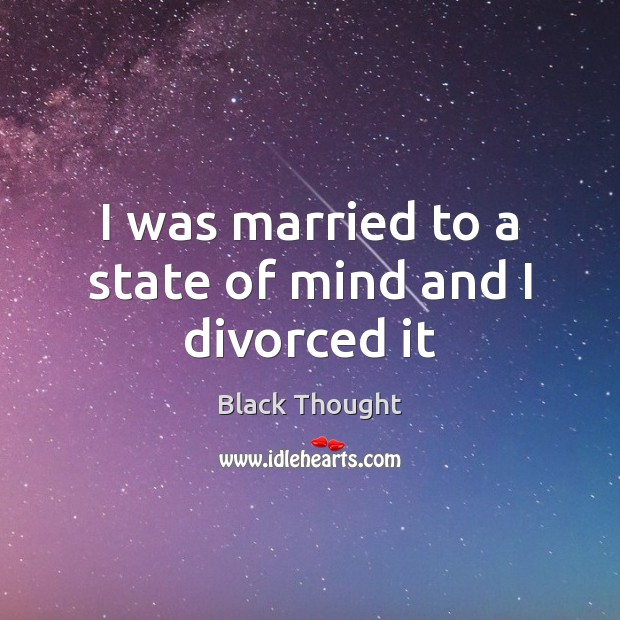 Image, I was married to a state of mind and I divorced it