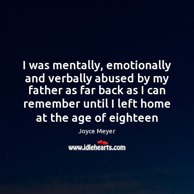 Image, I was mentally, emotionally and verbally abused by my father as far