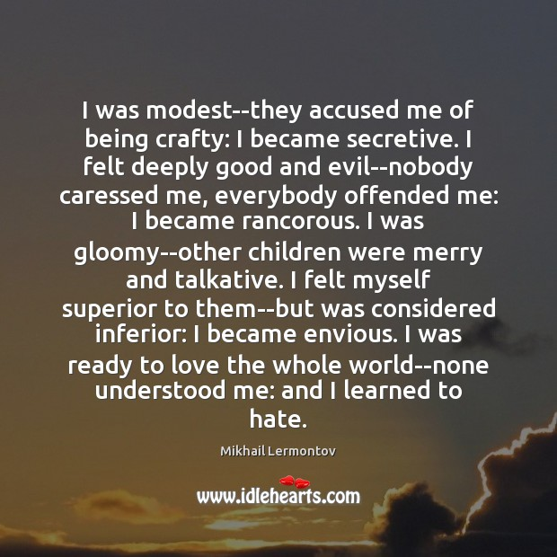 I was modest–they accused me of being crafty: I became secretive. I Mikhail Lermontov Picture Quote