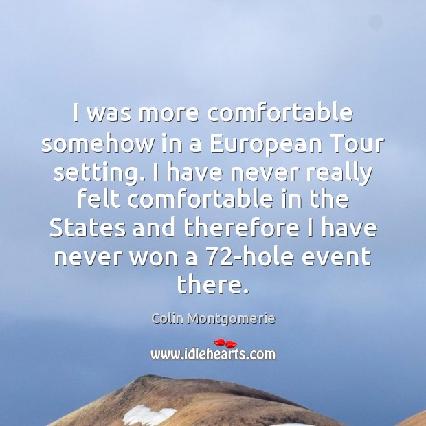 I was more comfortable somehow in a European Tour setting. I have Image