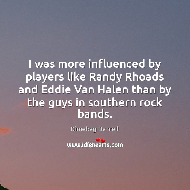 Image, I was more influenced by players like Randy Rhoads and Eddie Van