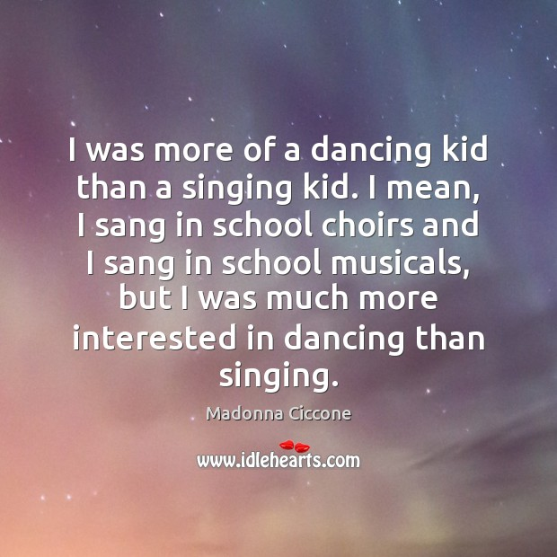 I was more of a dancing kid than a singing kid. I Image