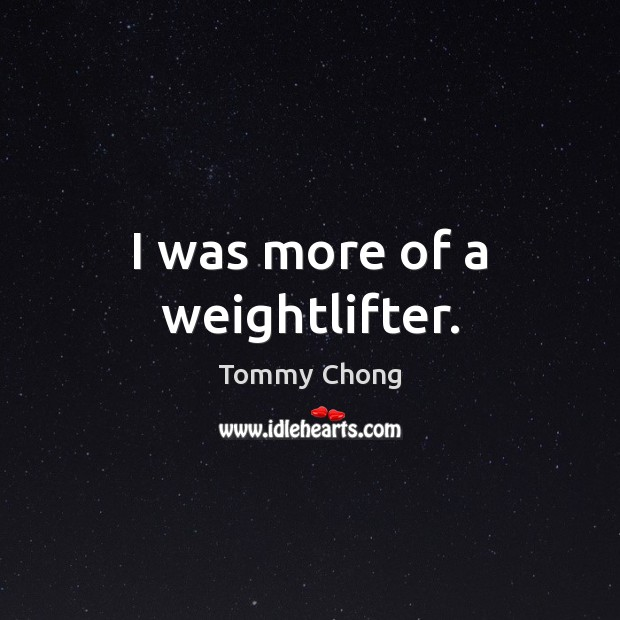 I was more of a weightlifter. Image