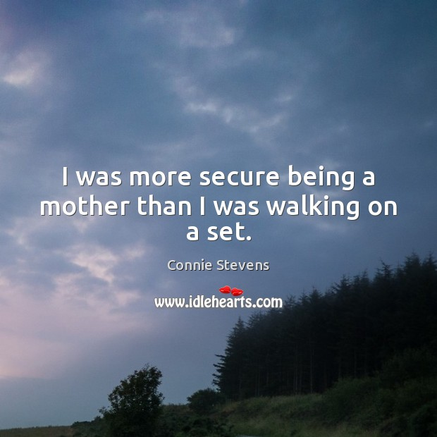 I was more secure being a mother than I was walking on a set. Image