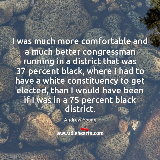 Image, I was much more comfortable and a much better congressman running in
