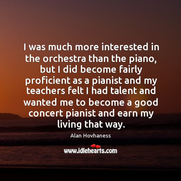Image, I was much more interested in the orchestra than the piano, but I did become fairly proficient