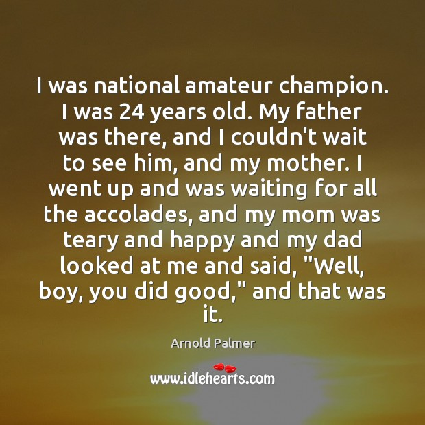 Image, I was national amateur champion. I was 24 years old. My father was