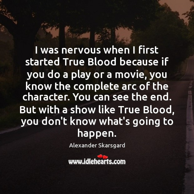 Image, I was nervous when I first started True Blood because if you