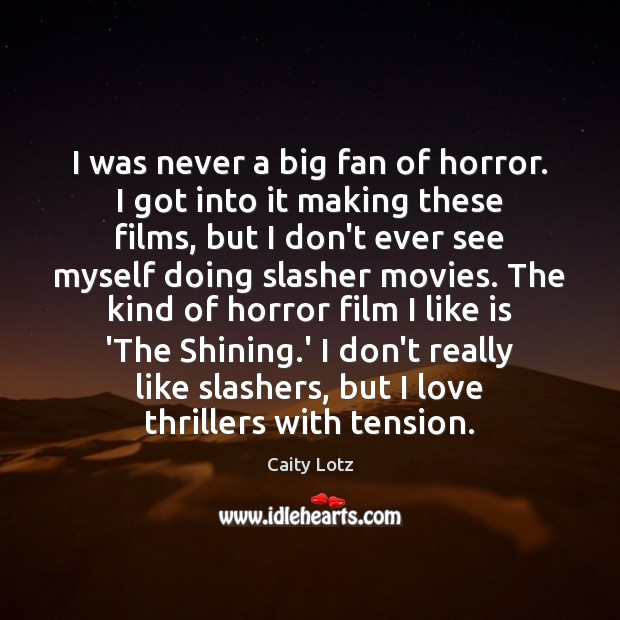 Image, I was never a big fan of horror. I got into it