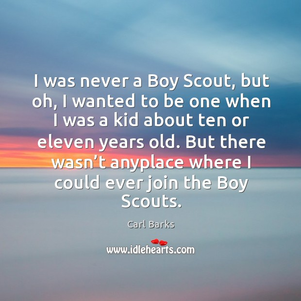 Image, I was never a boy scout, but oh, I wanted to be one