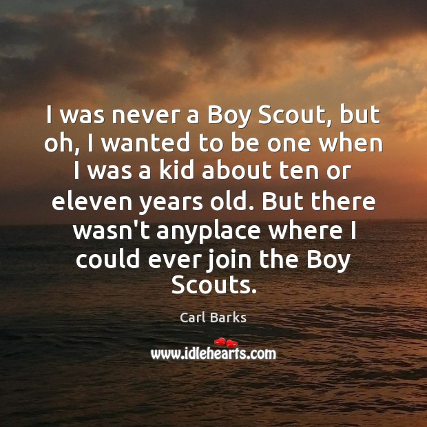 Image, I was never a Boy Scout, but oh, I wanted to be