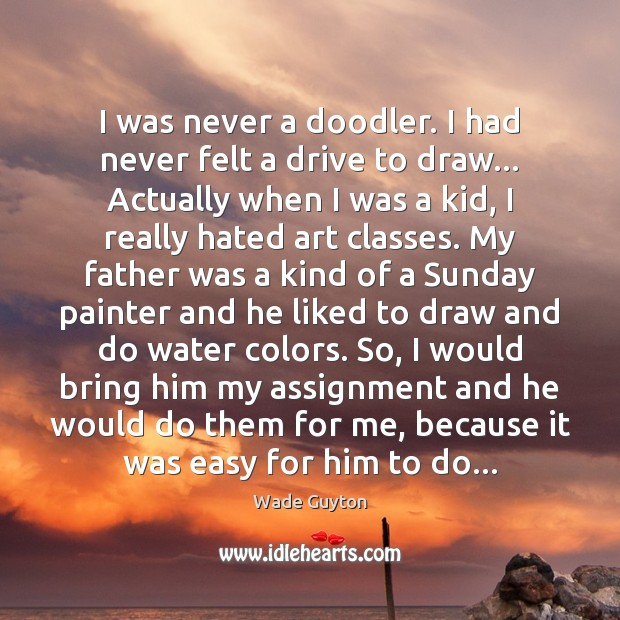 Image, I was never a doodler. I had never felt a drive to