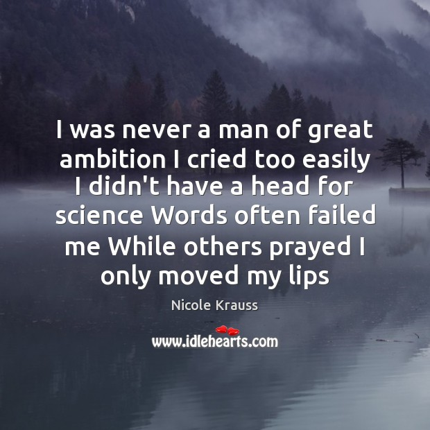 I was never a man of great ambition I cried too easily Nicole Krauss Picture Quote
