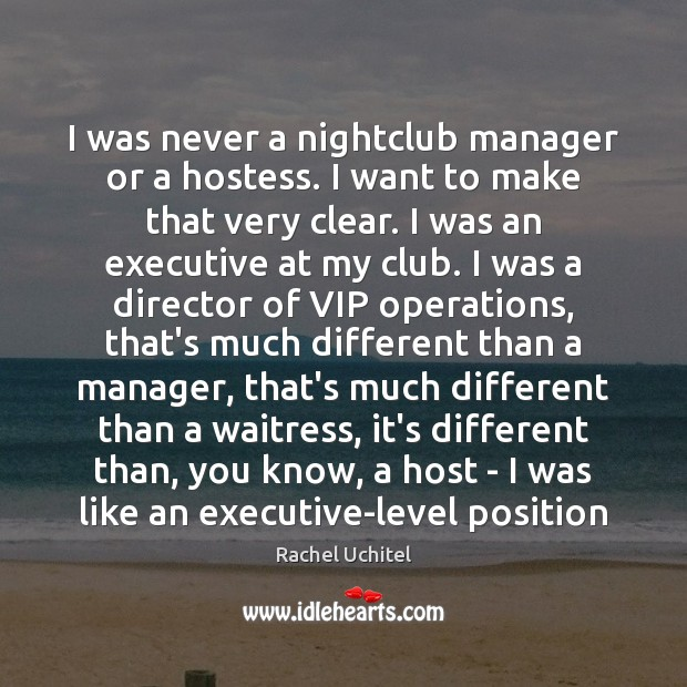 Image, I was never a nightclub manager or a hostess. I want to
